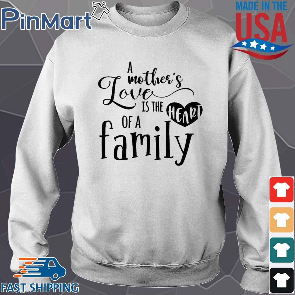 A mother's love is the heart of a family shirt
