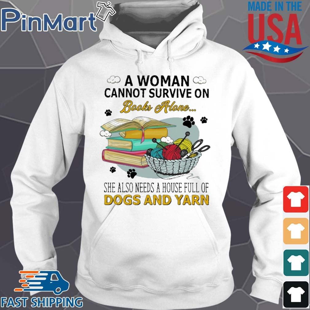 A woman cannot survive on books alone she also needs a house full of dogs and yarn Hoodie trang