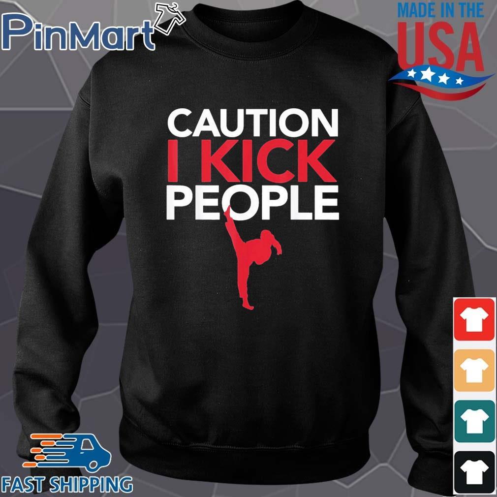 Caution I Kick People Shirt Muay Thai Taekwondo Shirt Sweater den