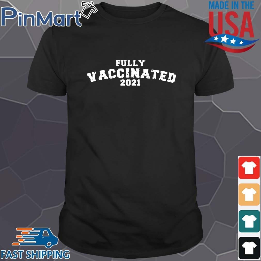 Fully vaccinated 2021 shirt