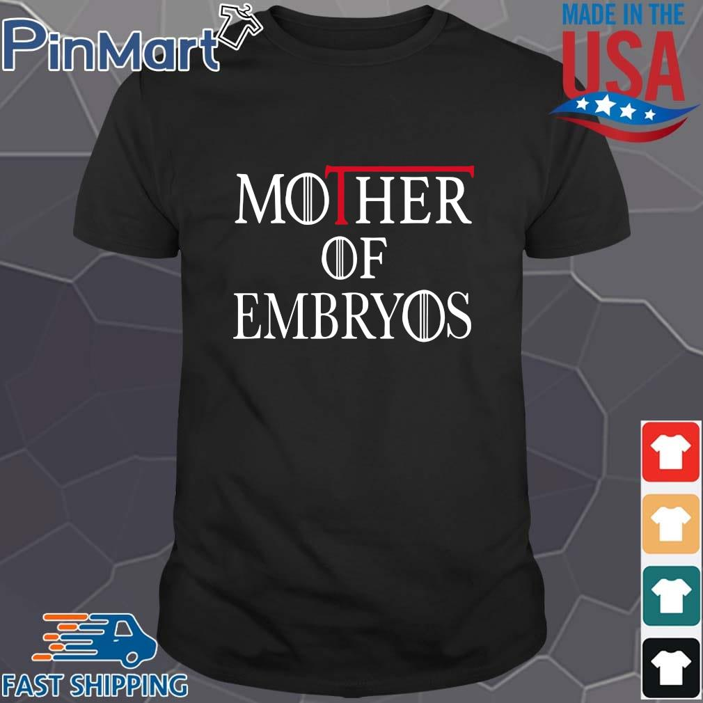 Game Of Throne mother of embryos shirt