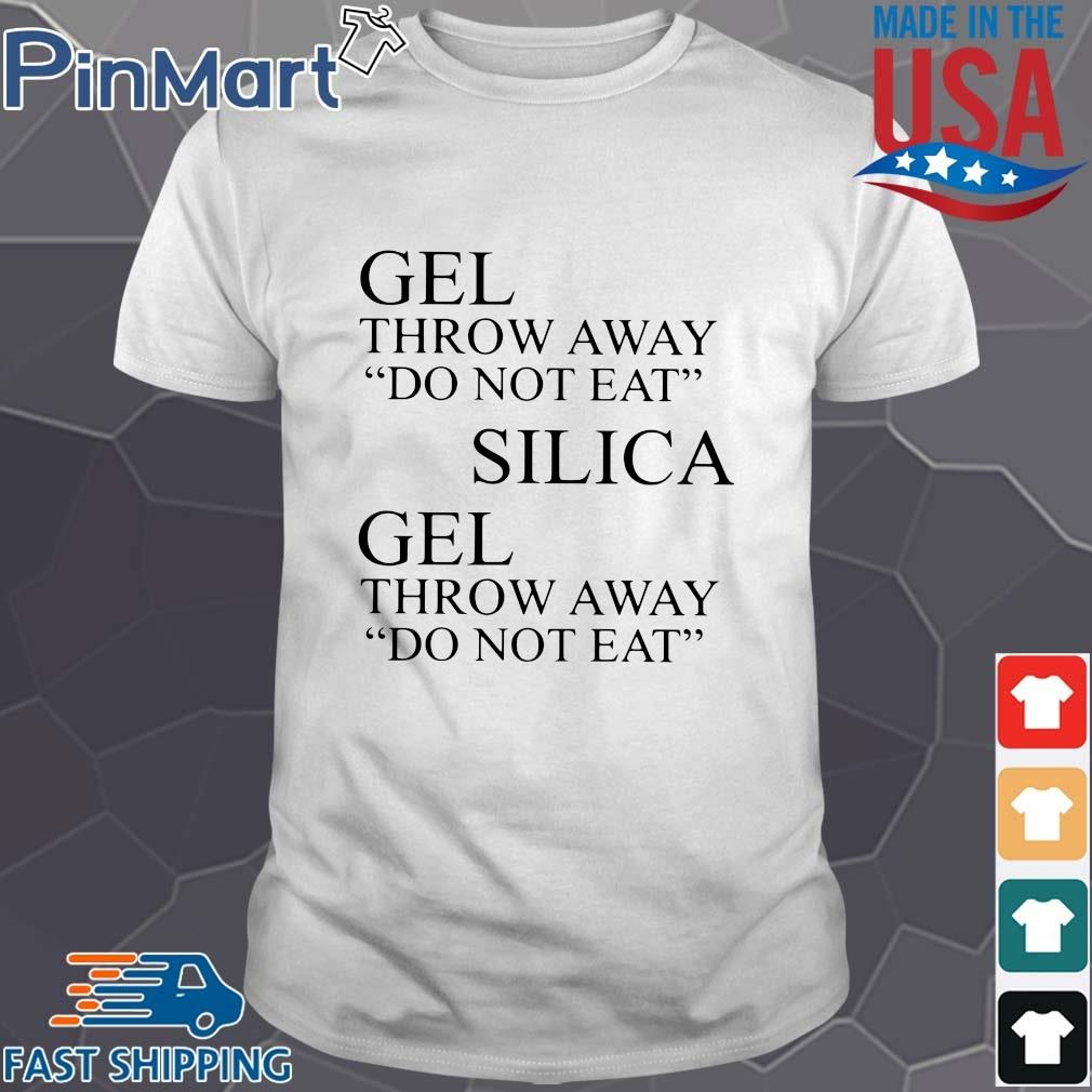Gel throw away do not eat silica gel throw away do not eat s Shirt trang