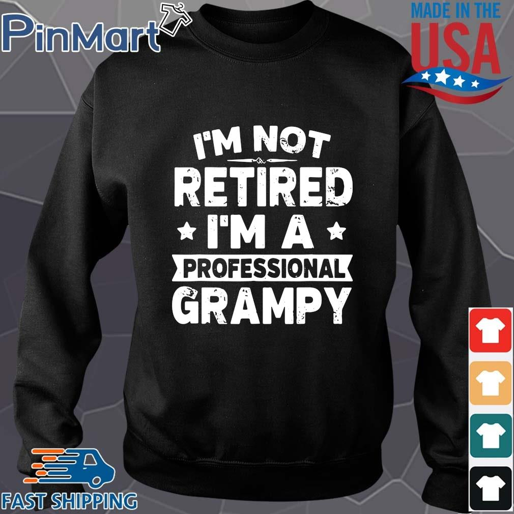 I'm not retired I'm a professional grampy s Sweater den