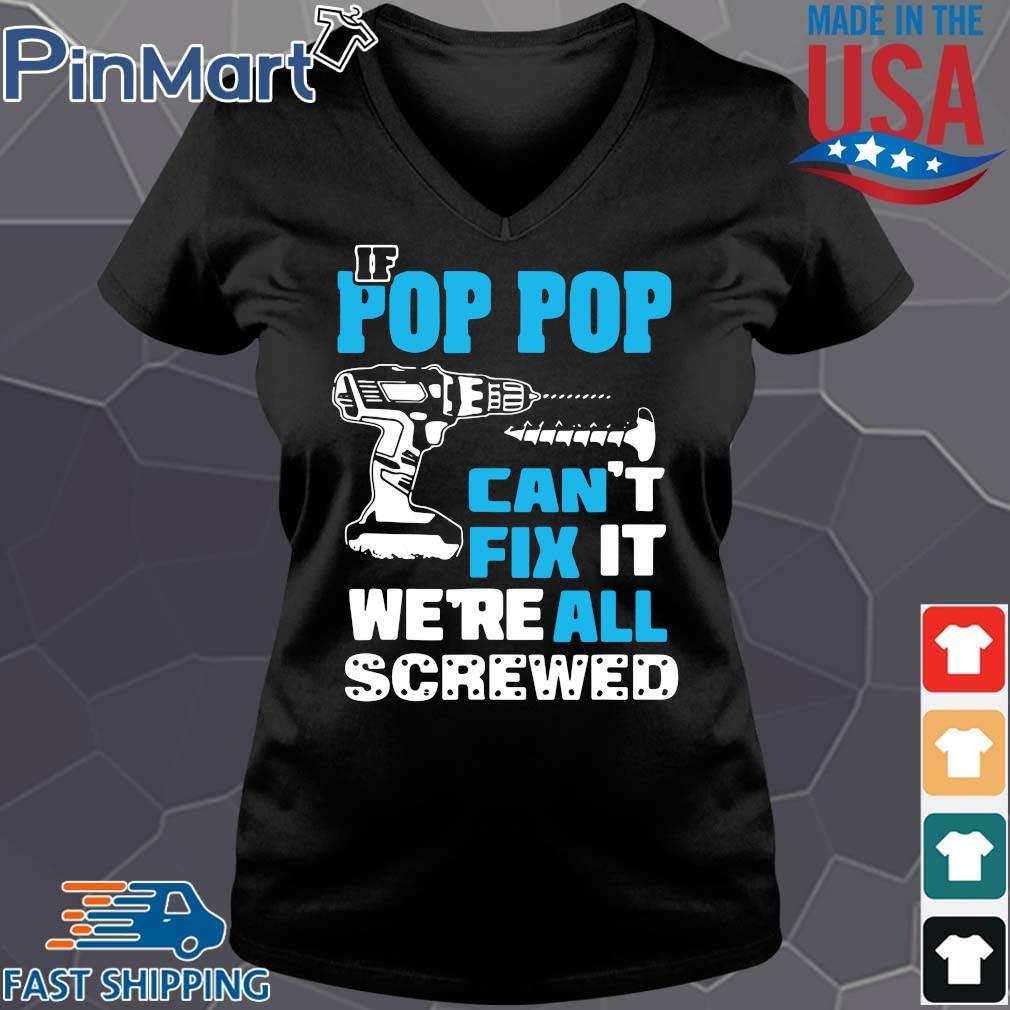 If pop pop can't fix it we're all screwed s Vneck den