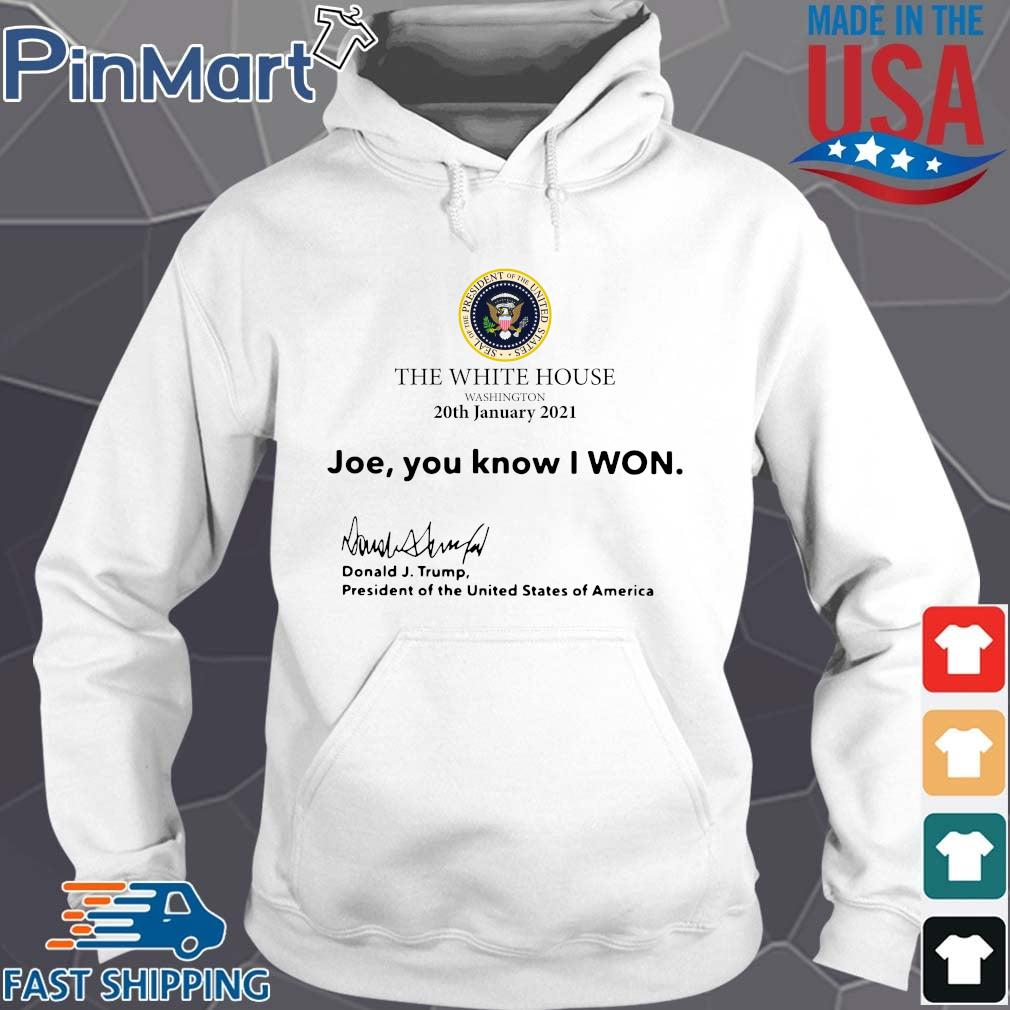 The White House Washington 20th january 2021 Joe you know I won Donald J Trump president of the United States of America Hoodie trang