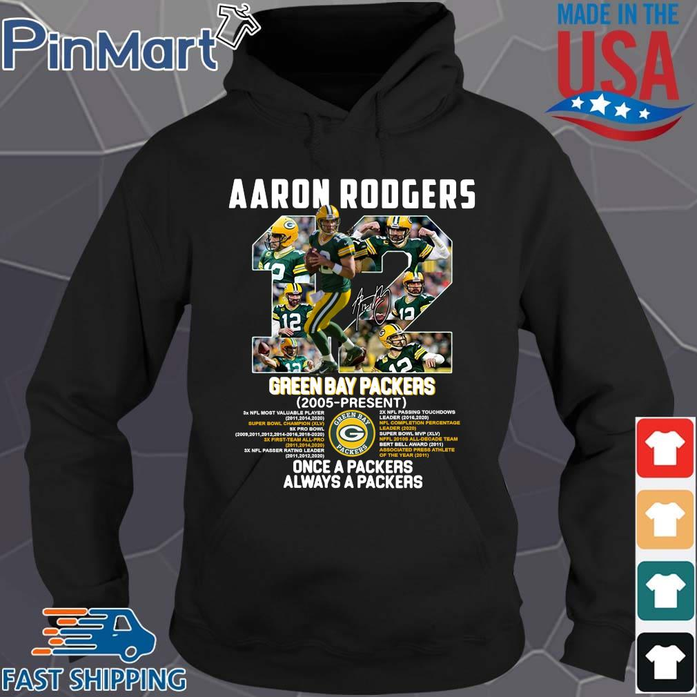 12 Aaron Rogers Green Bay Packer 2005 To Present Once A Packers Alway A Packers Shirt Hoodie den