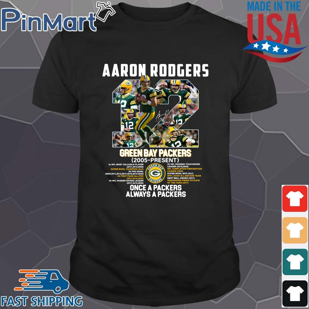 12 Aaron Rogers Green Bay Packer 2005 To Present Once A Packers Alway A Packers Shirt