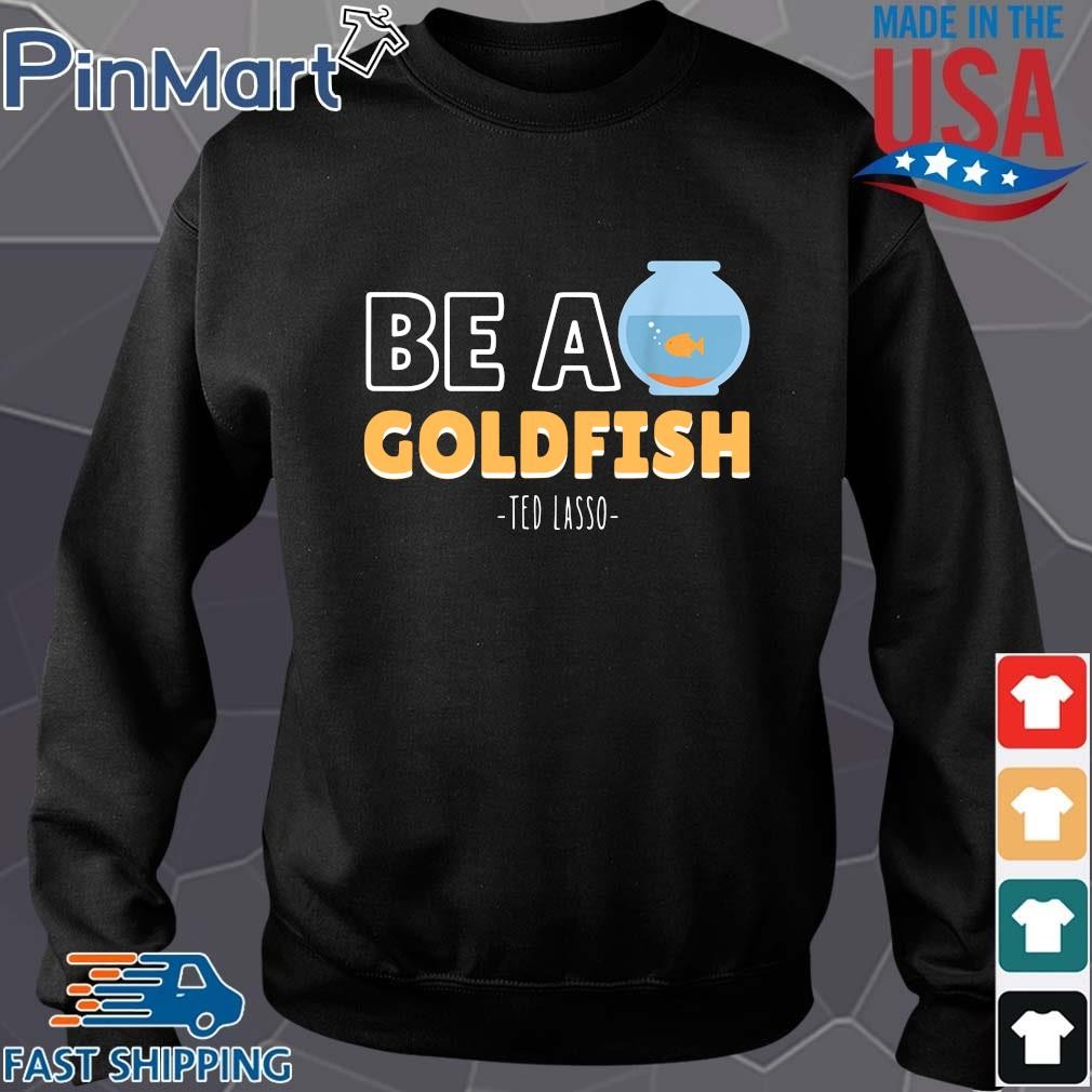 Be a goldfish ted lasso Sweater den