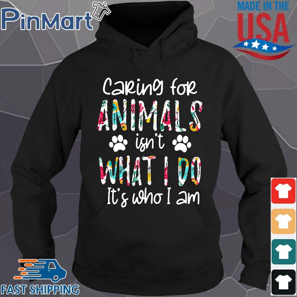 Caring for animals isn't what I do it's who I am Hoodie den