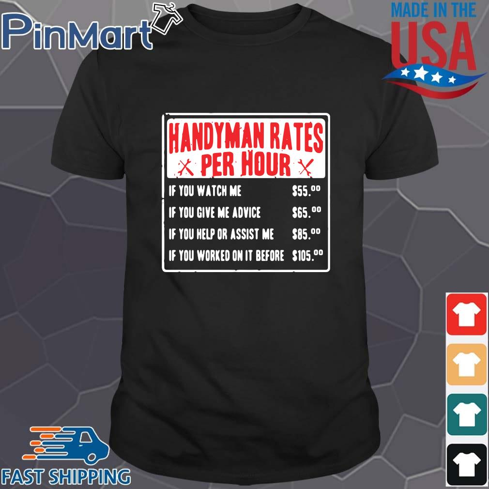 Handyman rates per hour if you watch me if you give me advice shirt