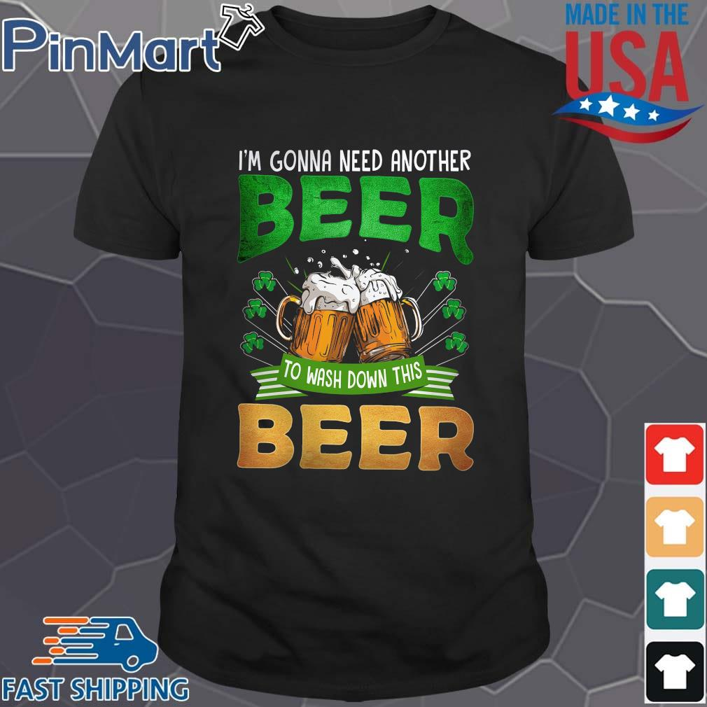 I'm gonna need another beer to wash down this beer St patrick's Day shirt