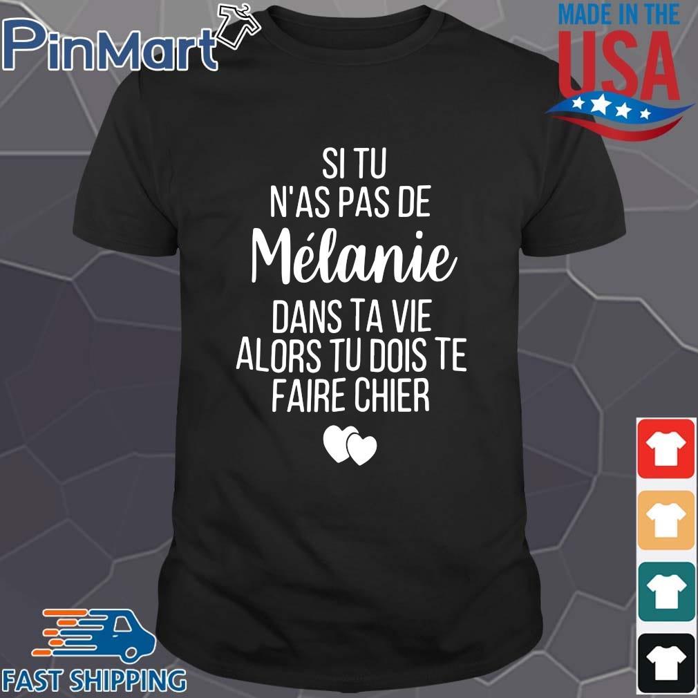 Si tu n'as pas de melanie dans ta vie alors tu dois te daire chier shirt