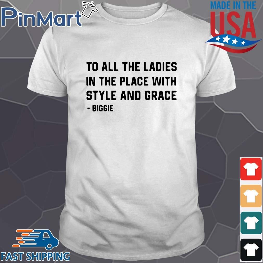 To all the ladies in the place with style and grace Shirt trang