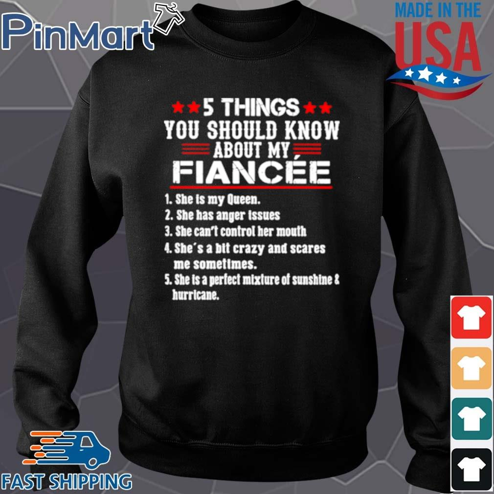 5 Things You Should Know About My Fiance She Is My Queen She Has Anger Issues Shirt Sweater den