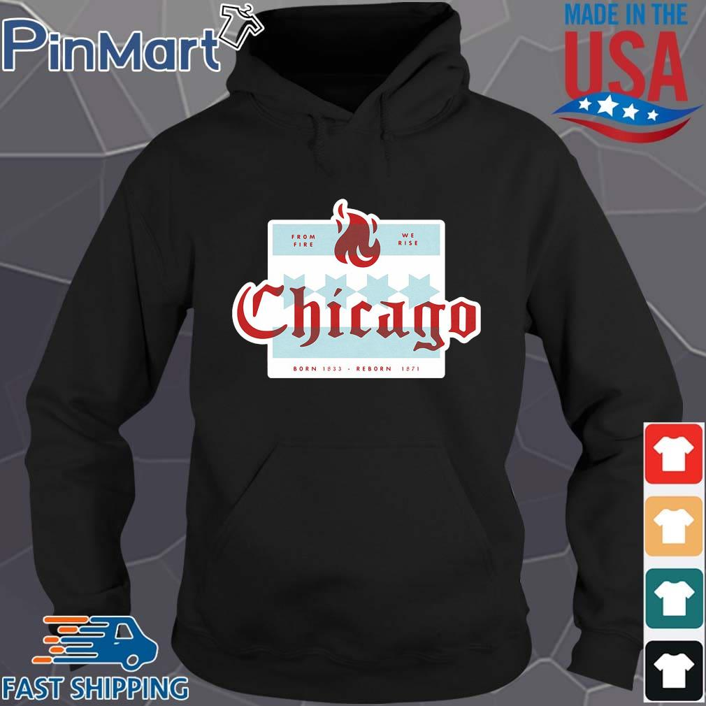 From fire we rise Chicago born 1833 reborn 1871 s Hoodie den