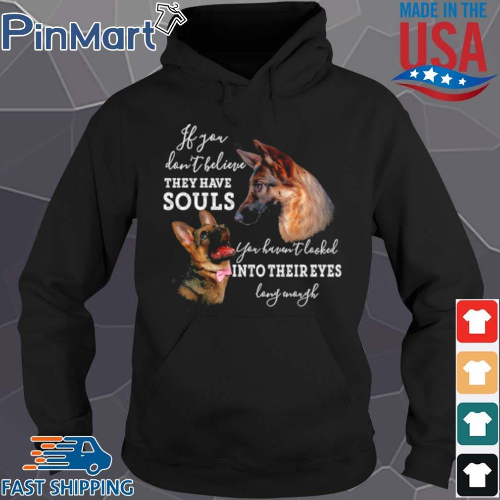 If You Dont Believe They Have Souls You Haven't Looked Into Their Eyes Long Enough Shirt Hoodie den