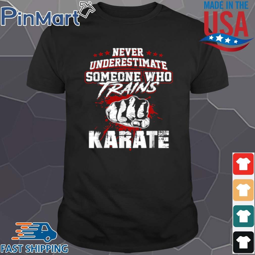 Karates Never Underestimate Someone Trains Shirt