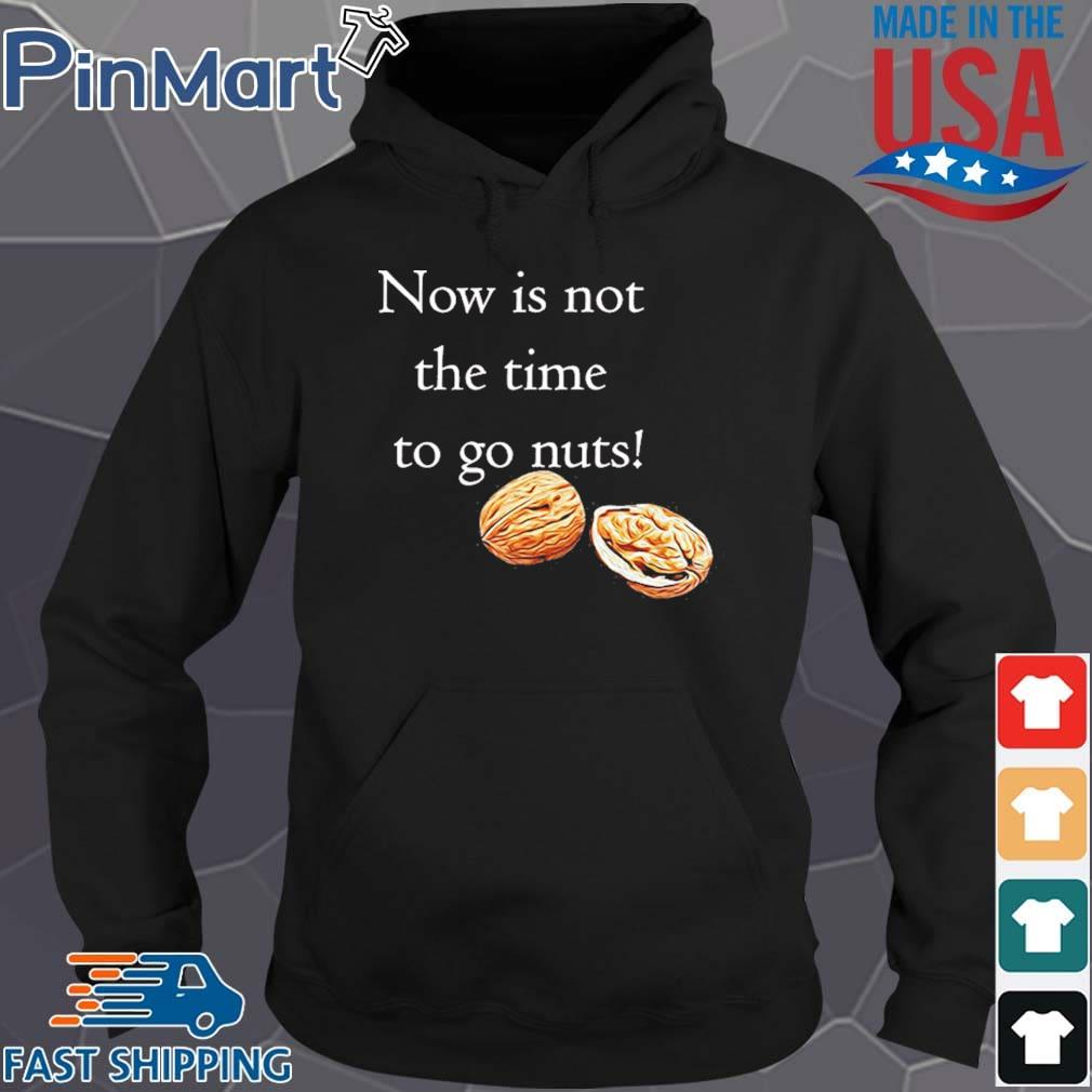 Now Is Not The Time To Go Nut Planet Shirt Hoodie den