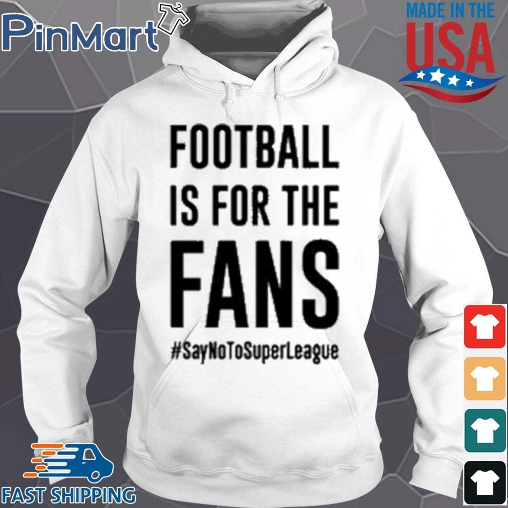 #SayNoToSuperLeague Football Is For The Fans Shirt Hoodie trang