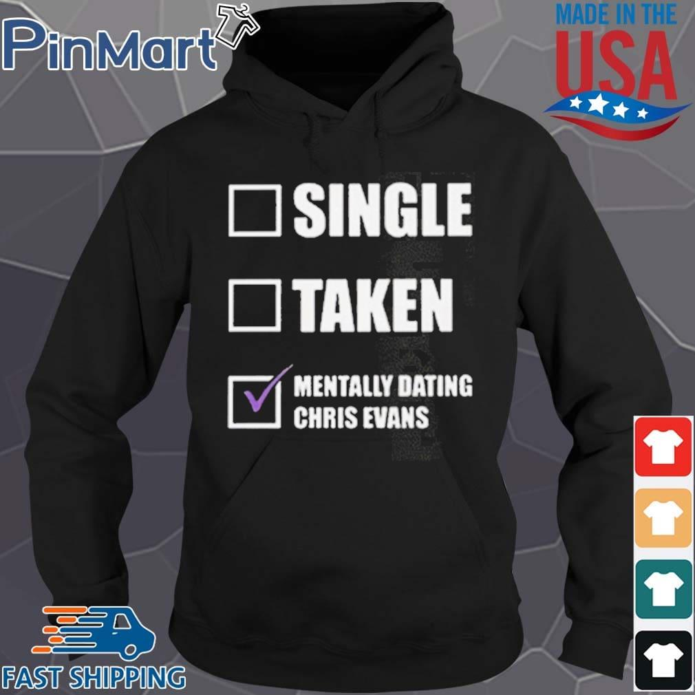 Single Taken Mentally Dating Chris Evans Shirt Hoodie den