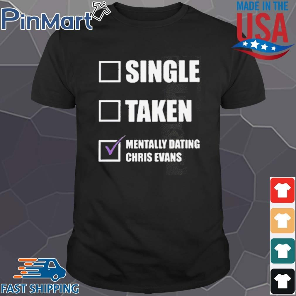 Single Taken Mentally Dating Chris Evans Shirt