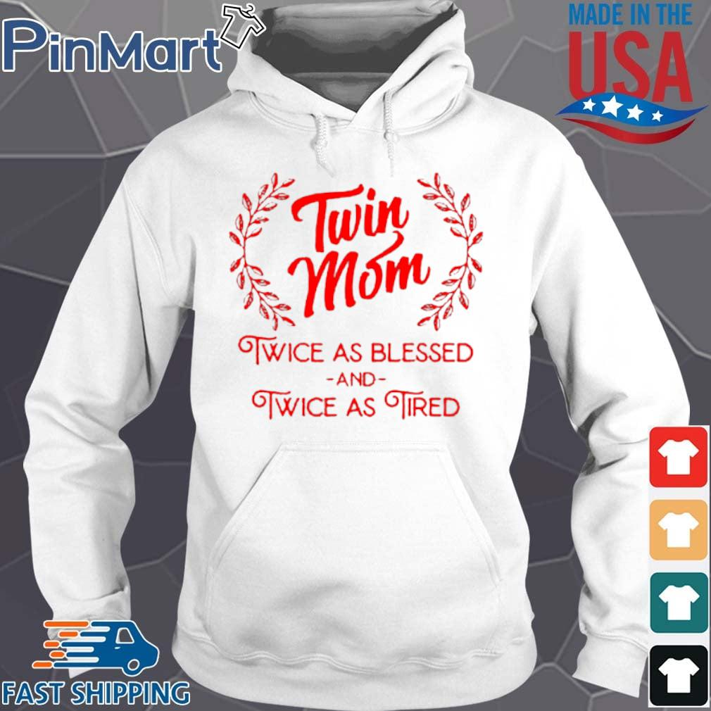 Twin Mom Twice As Blessed And Twice As Tired Shirt Hoodie trang