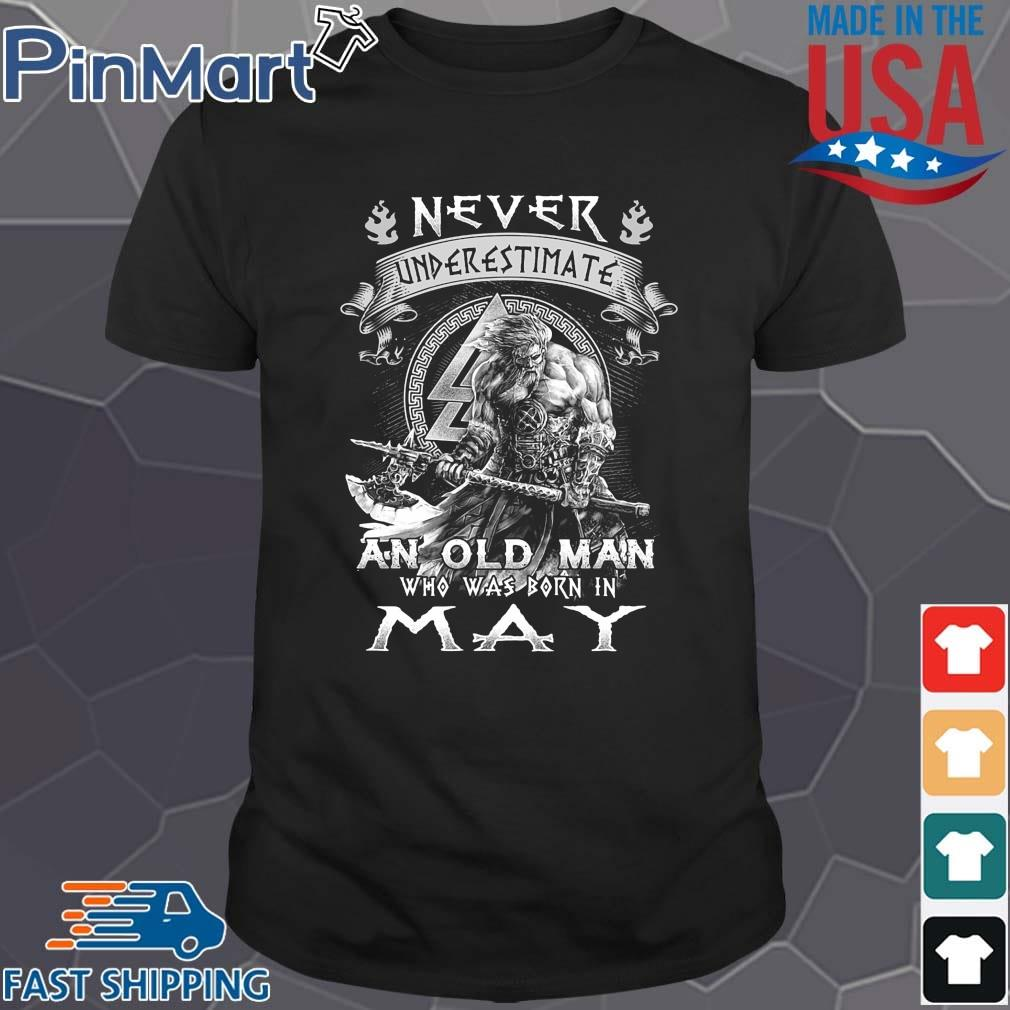 Viking never underestimate an old man who was born in may t-shirt