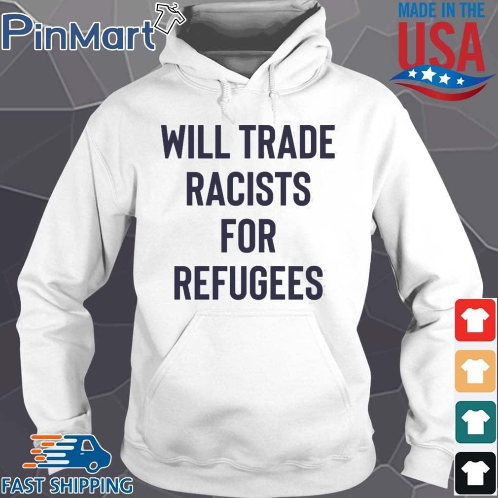 Will Trade Racists For Refugees Shirt Hoodie trang