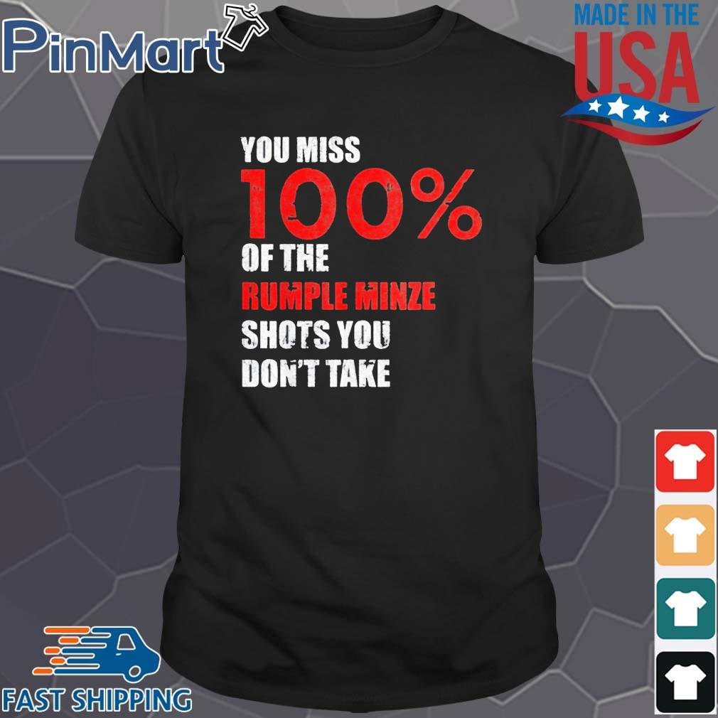 You Miss 100 Of The Rumple Minze Shots You Don't Take 2021 Shirt
