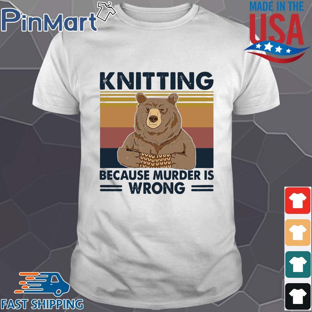 Bear knitting because murder is wrong vintage shirt