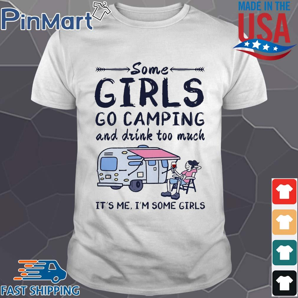 Go Camping And Drink Too Much shirt
