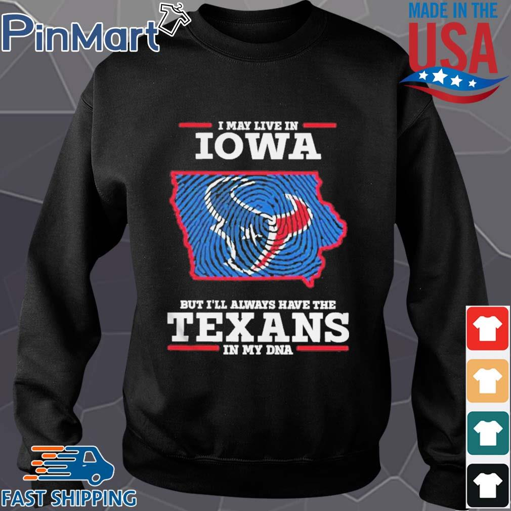 I may live in Iowa but I'll always have the Texans in my DNA s Sweater den