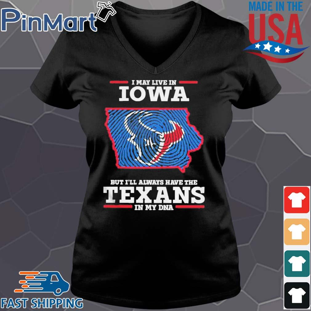 I may live in Iowa but I'll always have the Texans in my DNA s Vneck den