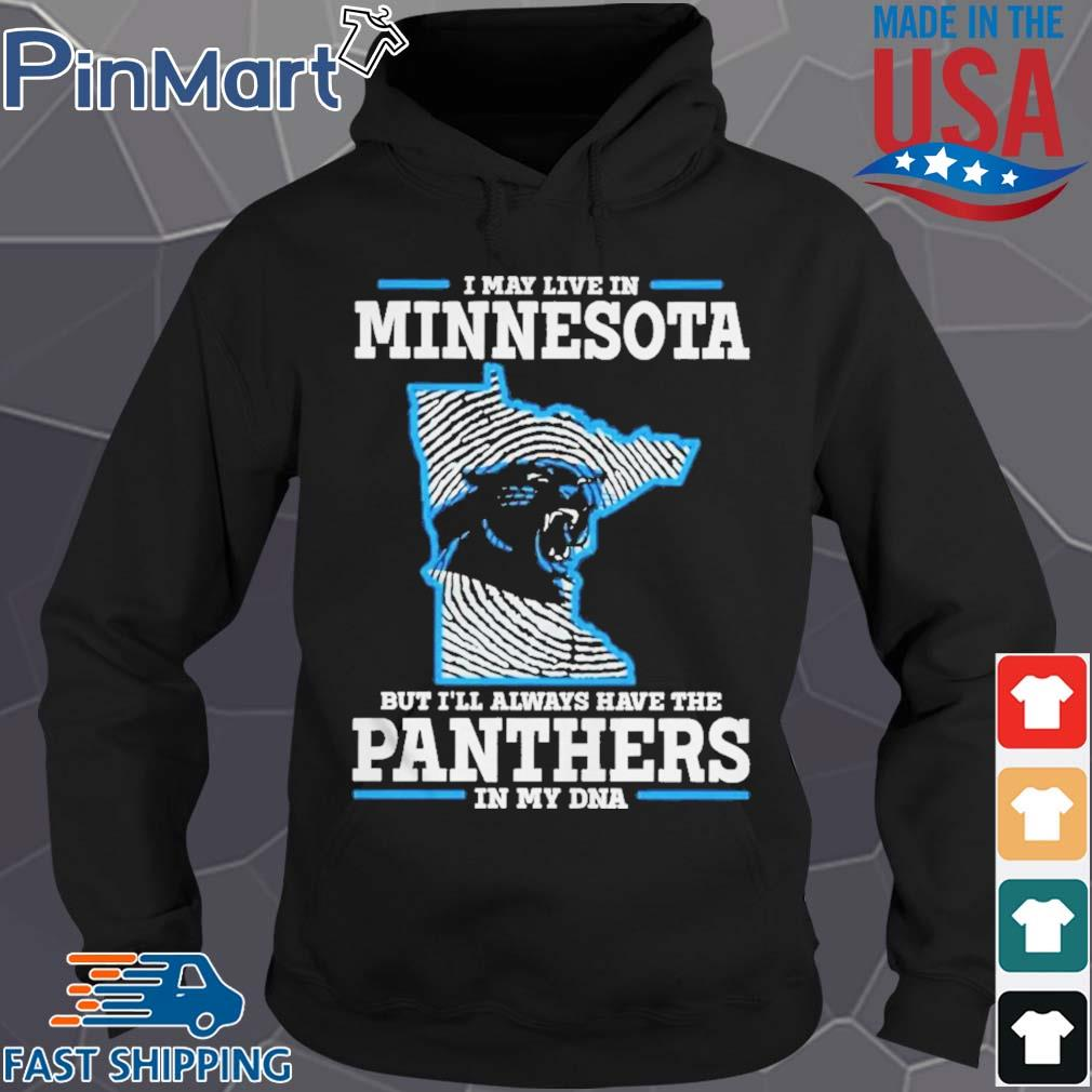 I may live in Minnesota but I_ll always have the Panthers in my DNA Shirt Hoodie den