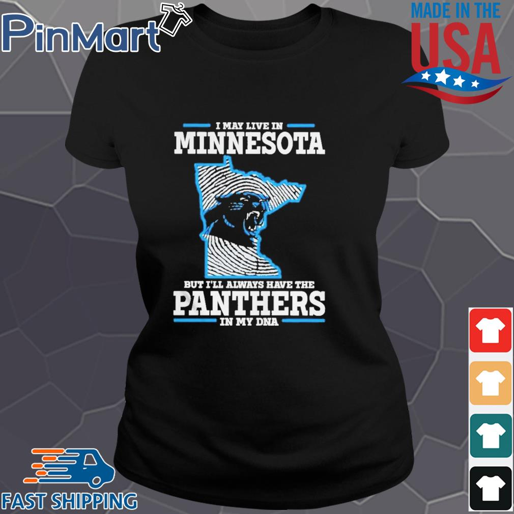 I may live in Minnesota but I_ll always have the Panthers in my DNA Shirt Ladies den