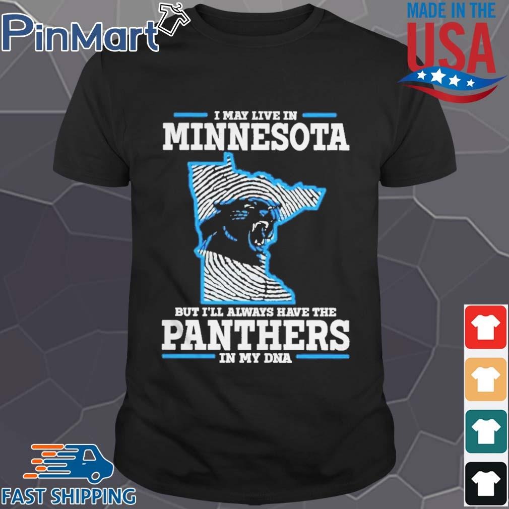 I may live in Minnesota but I_ll always have the Panthers in my DNA Shirt