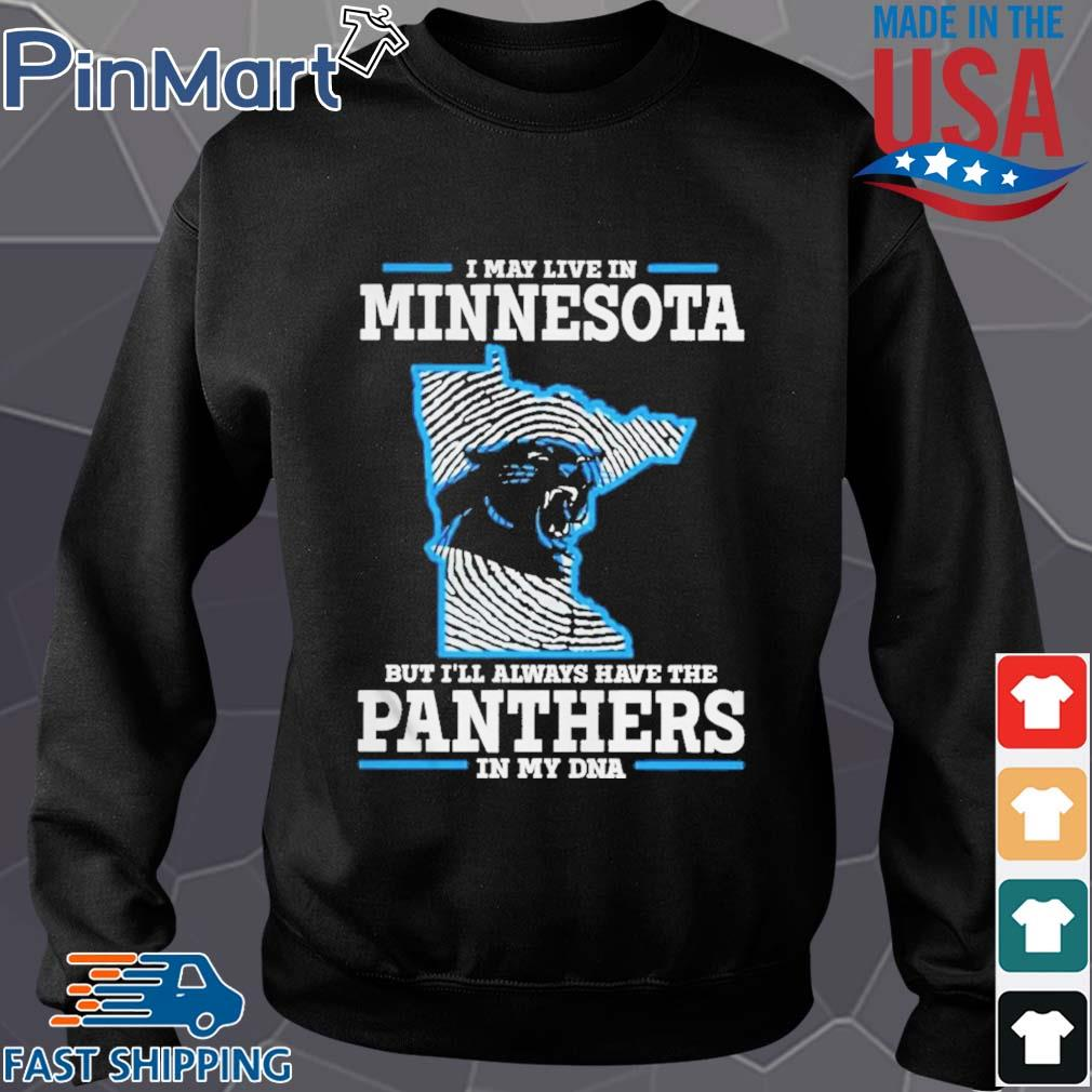 I may live in Minnesota but I_ll always have the Panthers in my DNA Shirt Sweater den