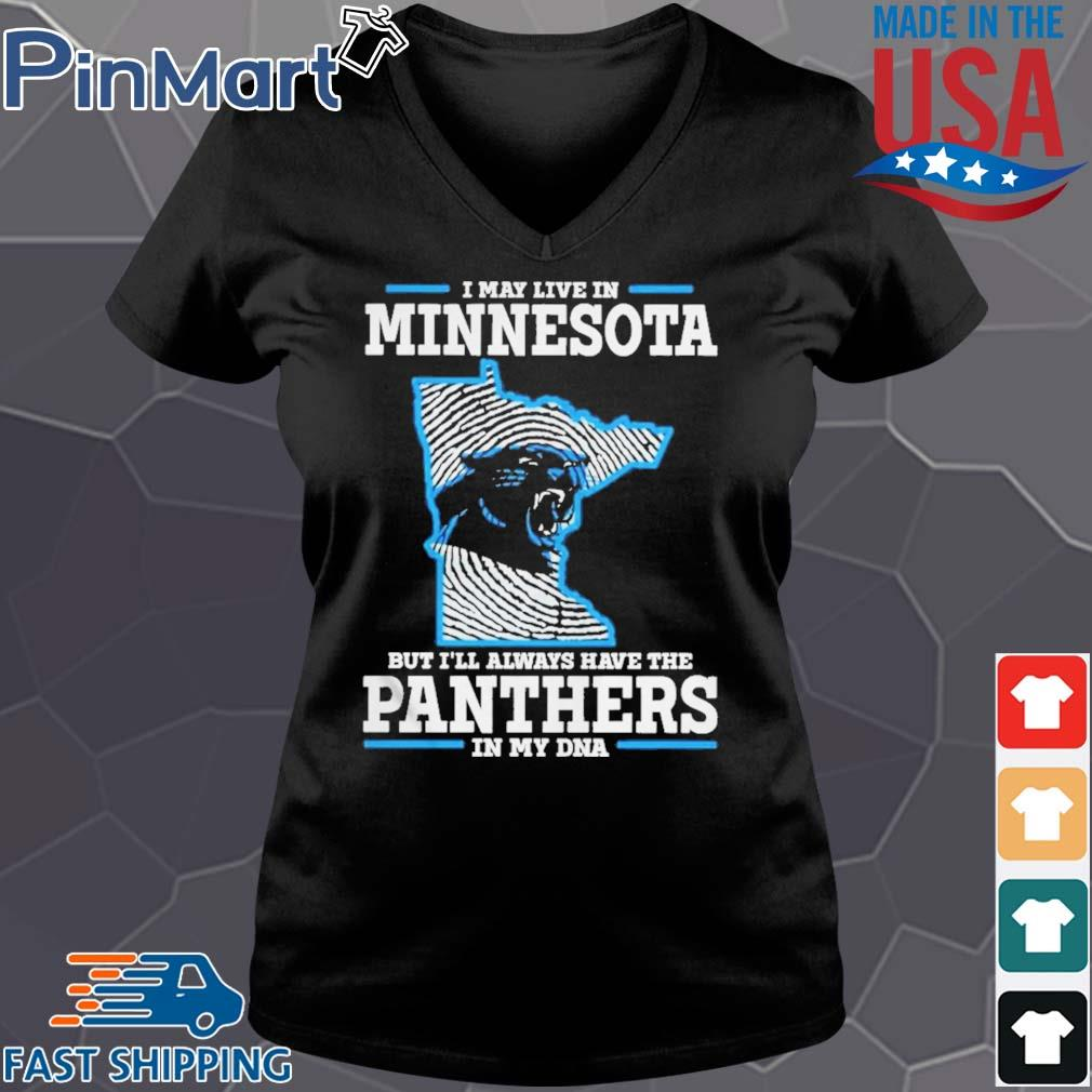 I may live in Minnesota but I_ll always have the Panthers in my DNA Shirt Vneck den