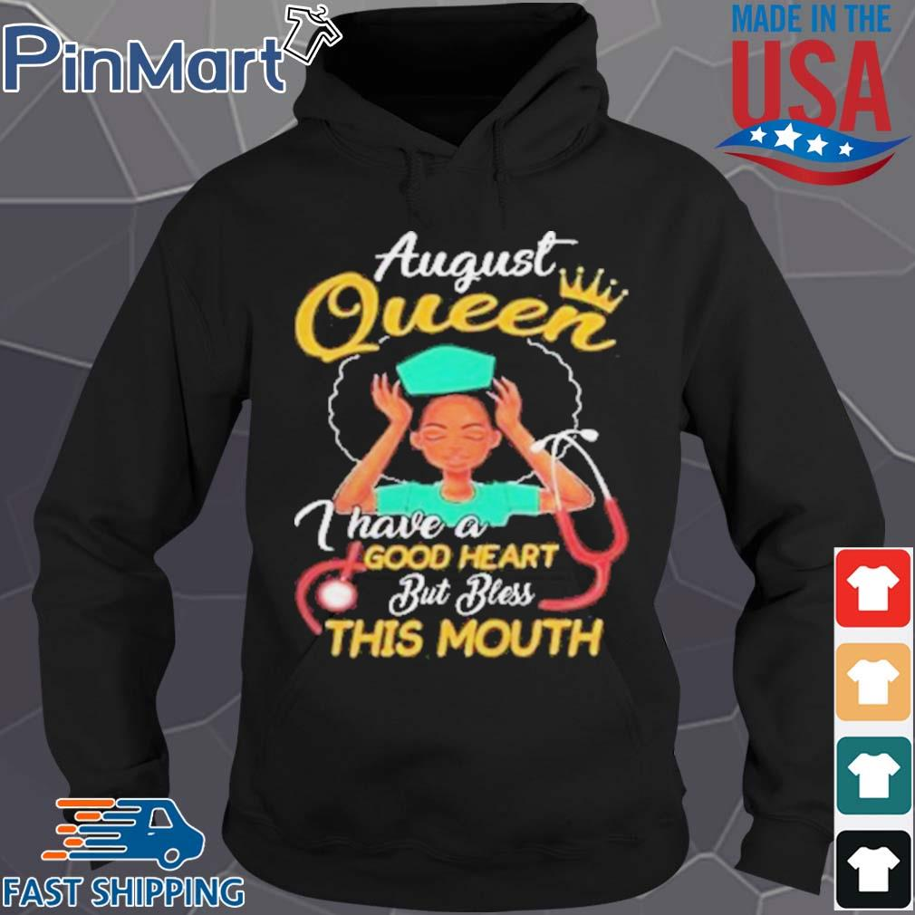 Nurse august queen I have a 69 good heart but bless this mouth s Hoodie den
