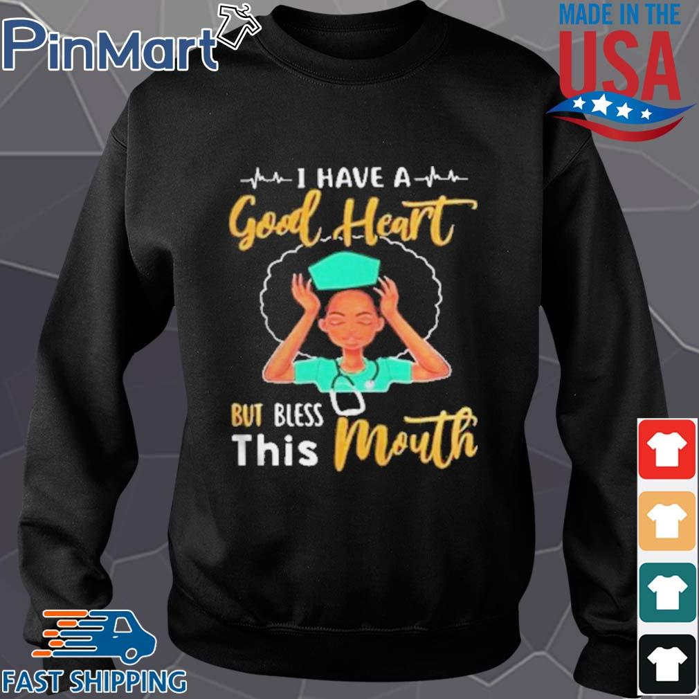 Nurse I have a good heart but bless this mouth s Sweater den