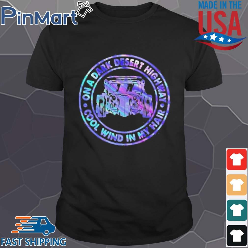 On A Dark Desert Highway Cool Wind In My Hair Car Circle Shirt