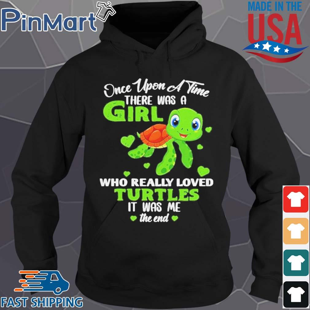 Once Upon A Time There Was A Girl Who Really Loved Turtles It Was Me The End Shirt Hoodie den