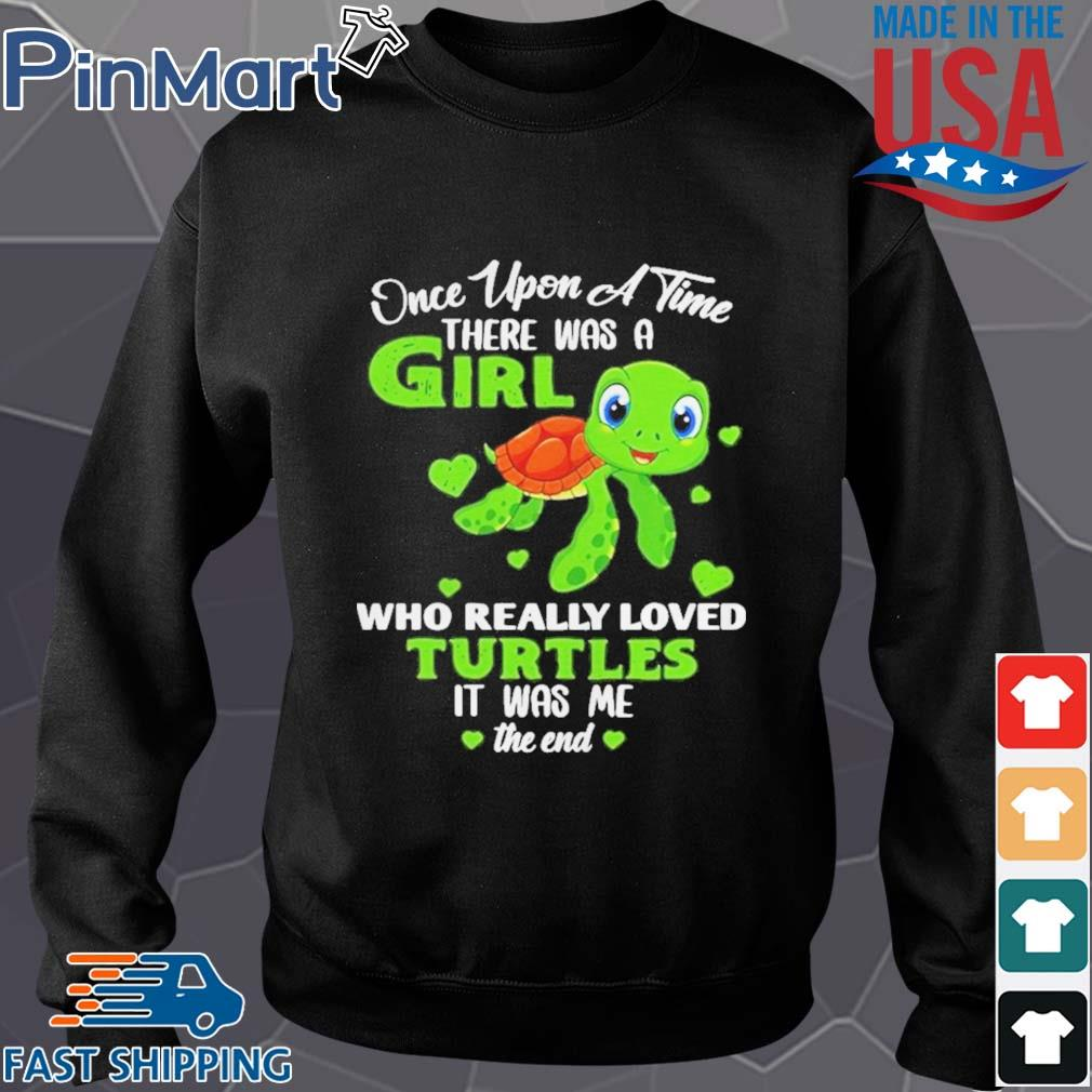 Once Upon A Time There Was A Girl Who Really Loved Turtles It Was Me The End Shirt Sweater den