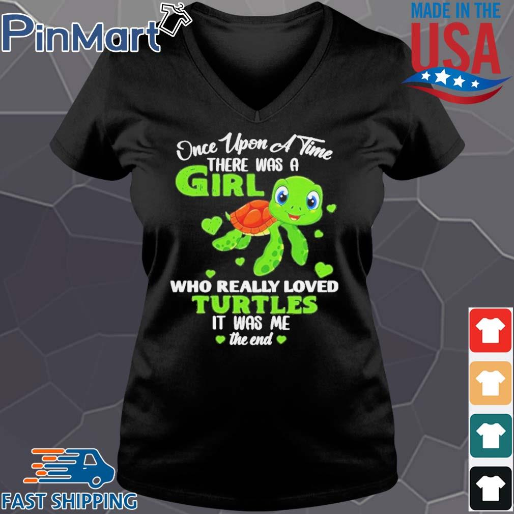 Once Upon A Time There Was A Girl Who Really Loved Turtles It Was Me The End Shirt Vneck den
