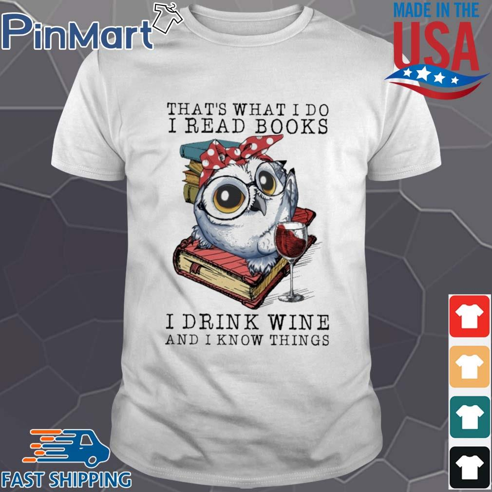 Owl That's what I do I read books I drink wine and I know things shirt