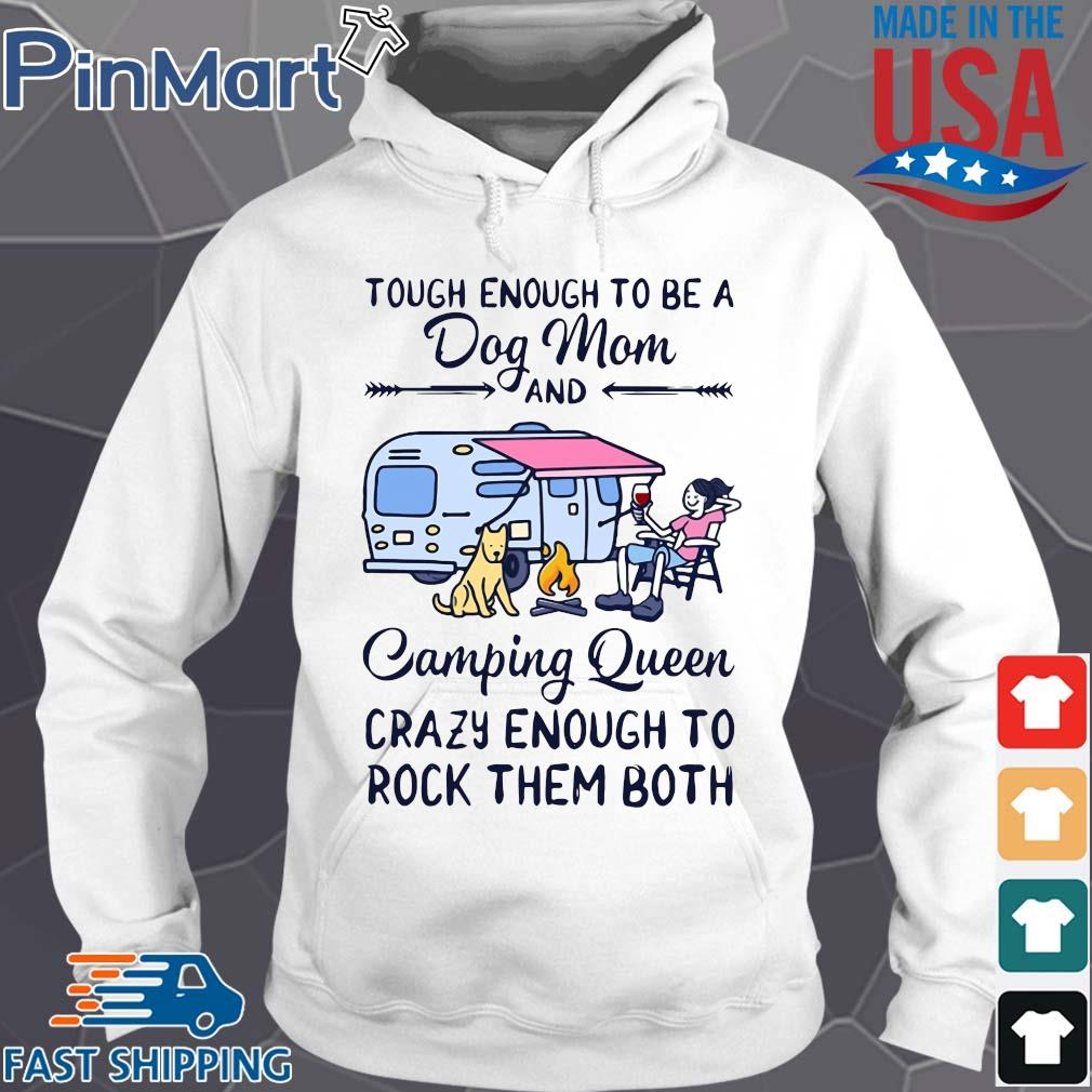 Tough enough to be a dog mom and camping queen crazy enough to rock them both shirts Hoodie trang