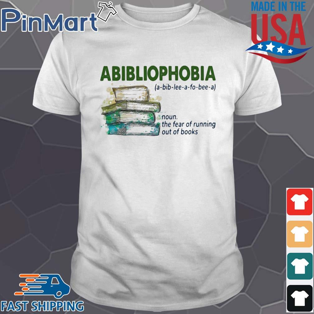 Abibliophobia noun the fear of running out of books shirt