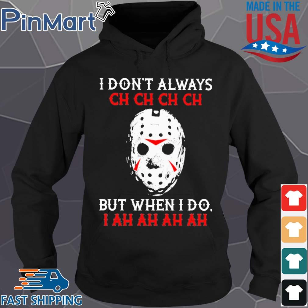 Jason Voorhees I dont always ch ch ch ch but when I do s Hoodie den