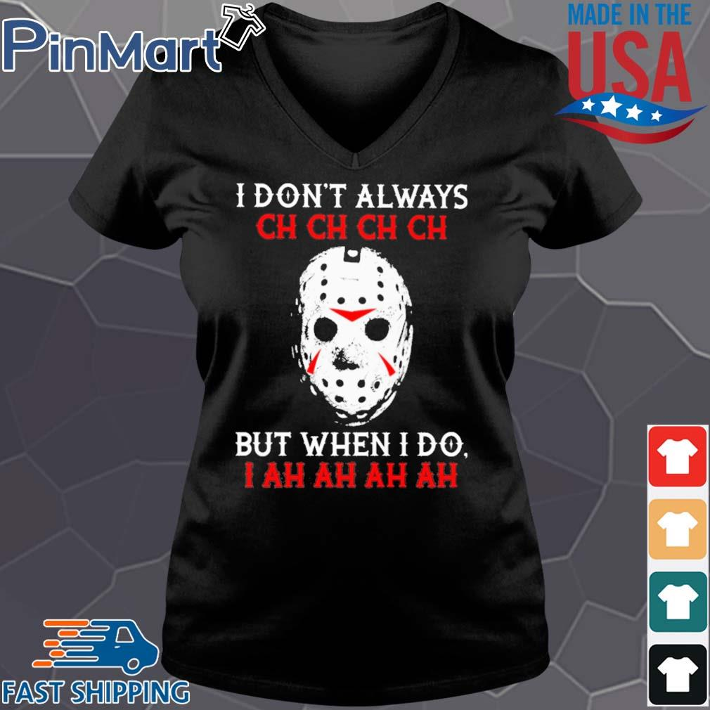 Jason Voorhees I dont always ch ch ch ch but when I do s Vneck den