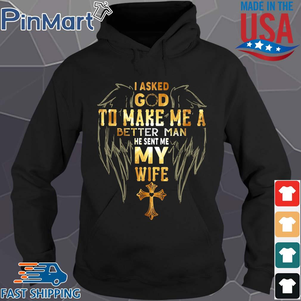 Jesus I asked god to make me a better man he sent me My wife angel s Hoodie den